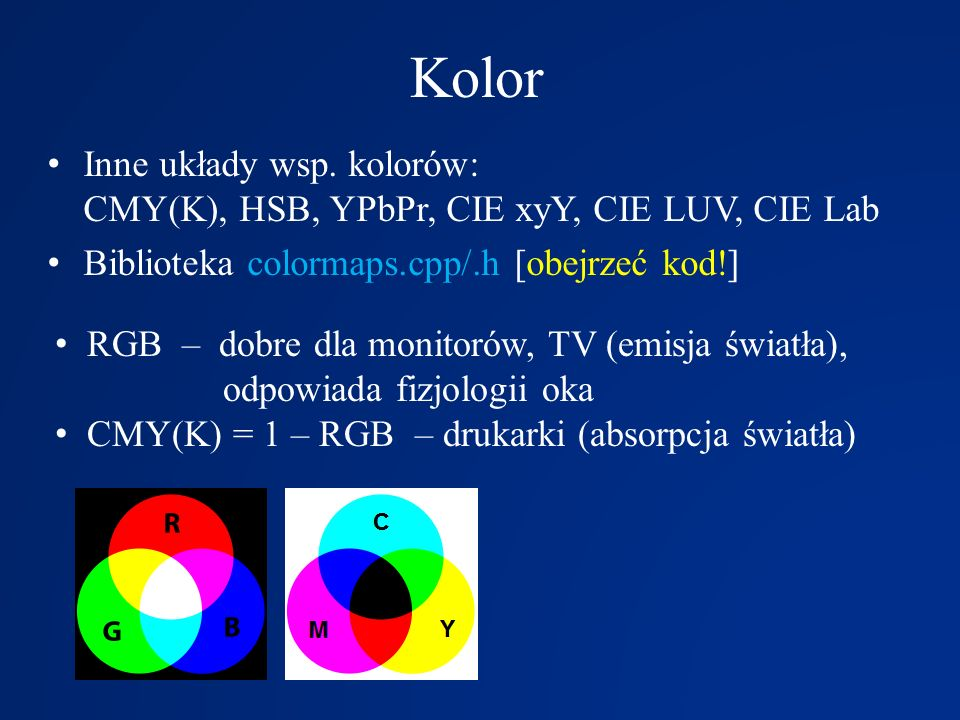 Kolor Inne układy wsp. kolorów: CMY(K), HSB, YPbPr, CIE xyY, CIE LUV, CIE Lab. Biblioteka colormaps.cpp/.h [obejrzeć kod!]